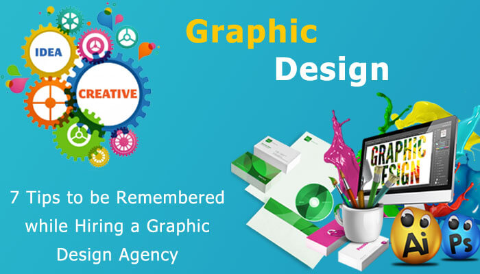 7 Tips to be Remembered While Hiring a Graphic Design Agency