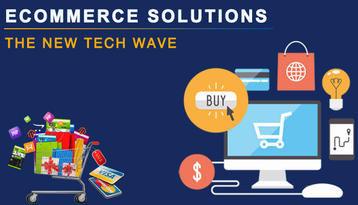 Ecommerce Solutions: The New Tech Wave