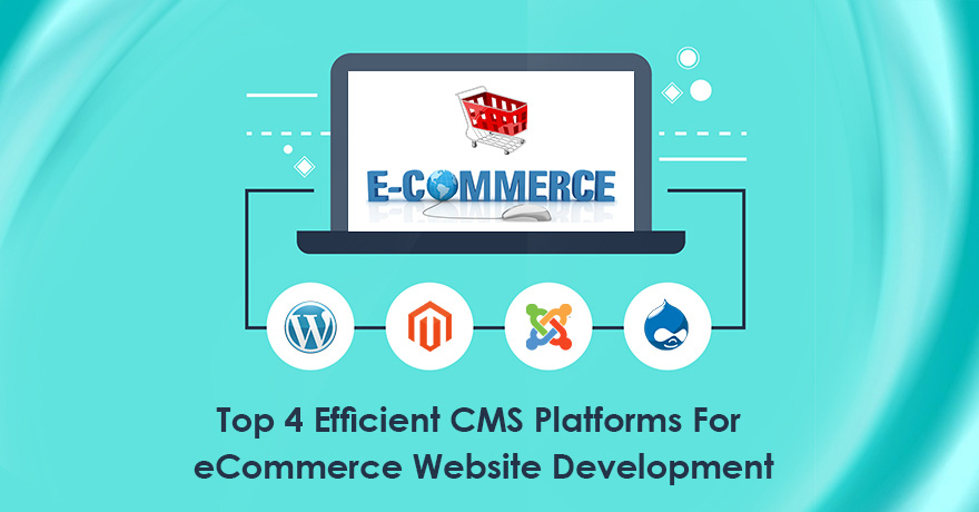 Top 4 Efficient CMS Platforms For eCommerce Website Development