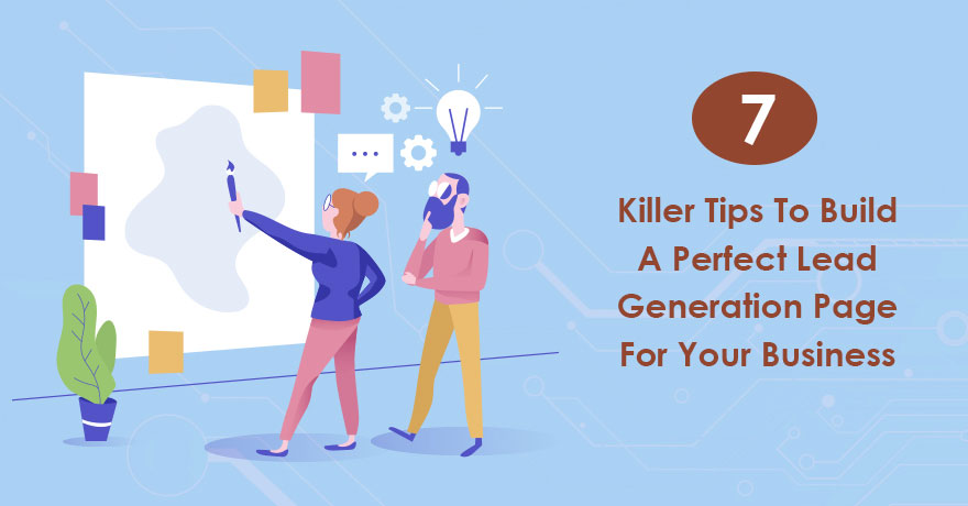 7 Tips to Build a Killer Lead Generation Page for Your Business