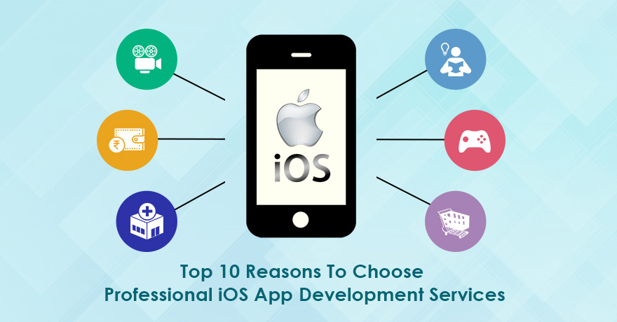 Top 10 Reasons to Choose Professional iOS App Development Services