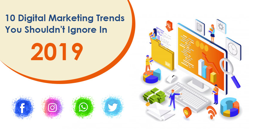 10 Digital Marketing Trends You Shouldn't Ignore in 2019