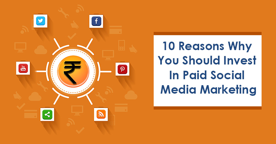 10 Reasons Why You Should Invest in Paid Social Media Marketing
