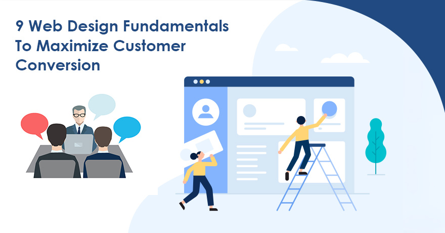 9 Web Design Fundamentals to Maximize Customer Conversion