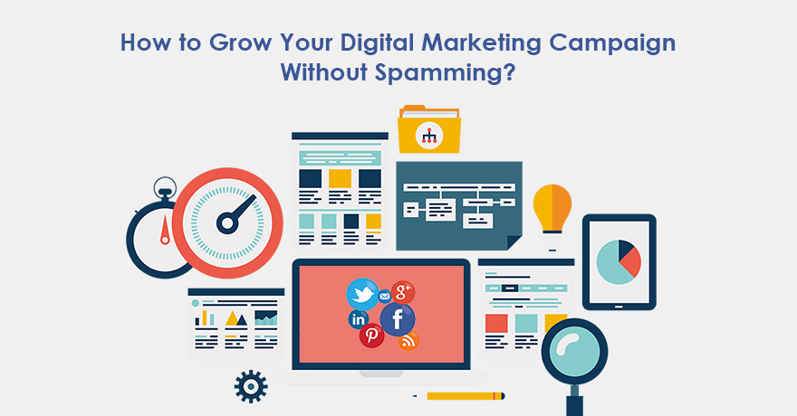 How to Grow Your Digital Marketing Campaign Without Spamming?