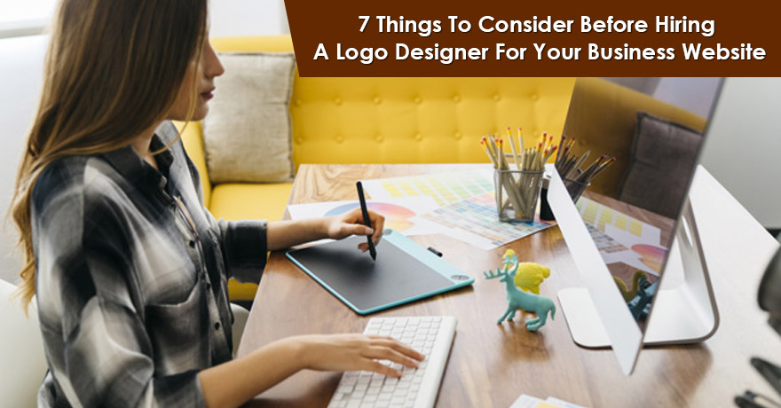7 Things to Consider Before Hiring a Logo Designer for Your Business Site