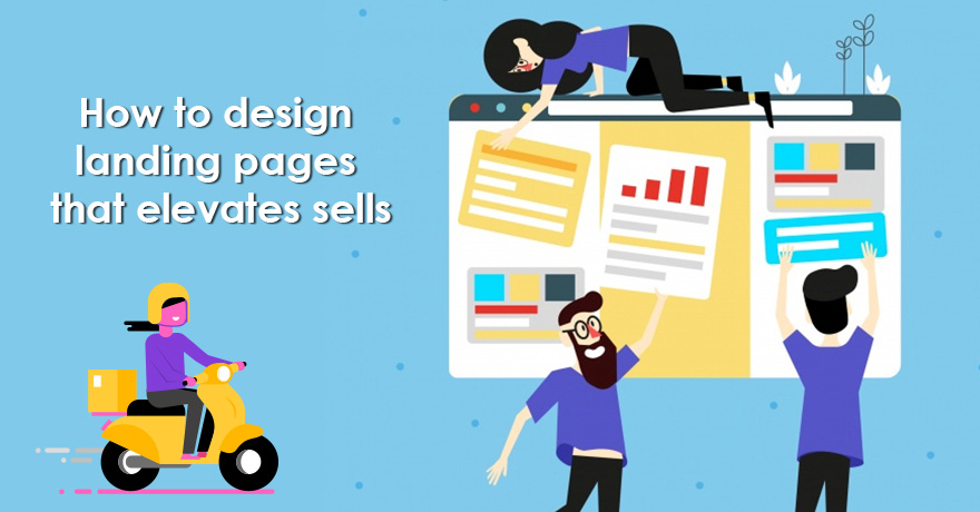 8 Tips to Design a Landing Page that Elevates Sales
