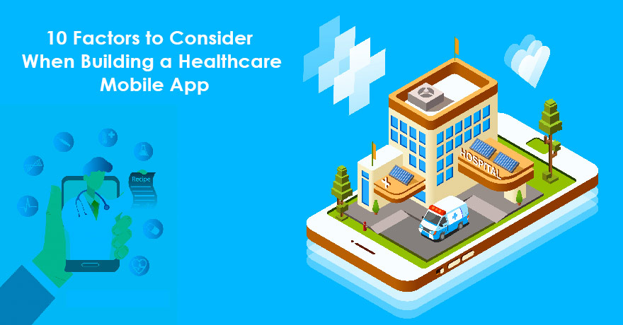 10 Factors to Consider When Building a Healthcare Mobile App