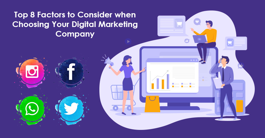 Top 8 Factors to Consider when Choosing Your Digital Marketing Company