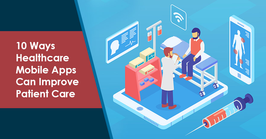 10 Ways Healthcare Mobile Apps Can Help in Improving Patient Care