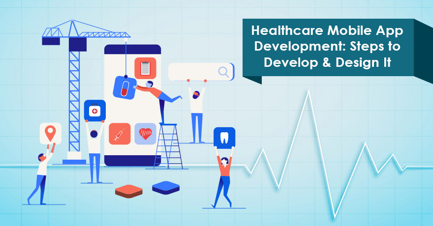 How to Develop & Design an Effective Healthcare Mobile Application?