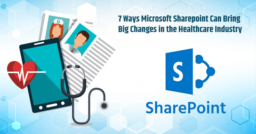 7 Reasons That Prove Why SharePoint is Beneficial for Healthcare Sector