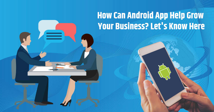 11 Ways How Android Application Can Help in Growing Your Business