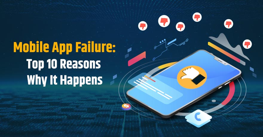 10 Reasons That Show Why Most Mobile Applications Fail in the Market