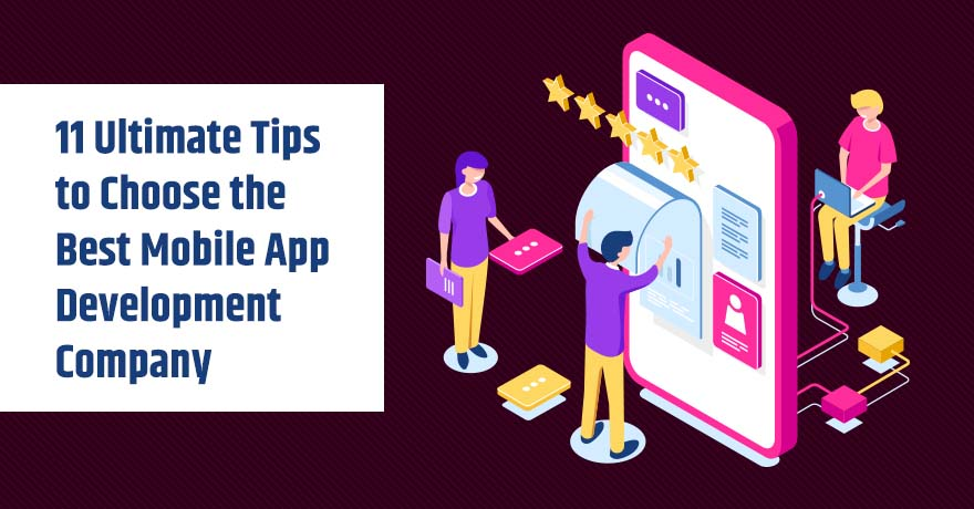 11 Practical Tips to Choose the Best Mobile App Development Company
