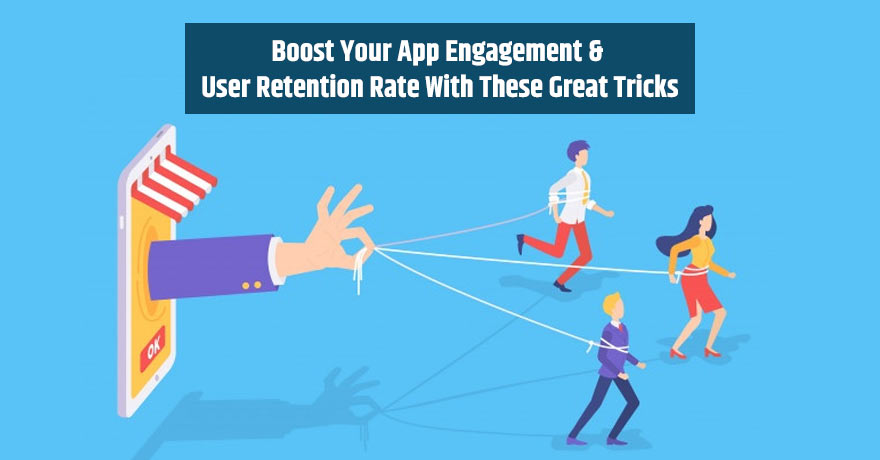 5 Practical Ways to Boost Mobile App Engagement & User Retention Rate