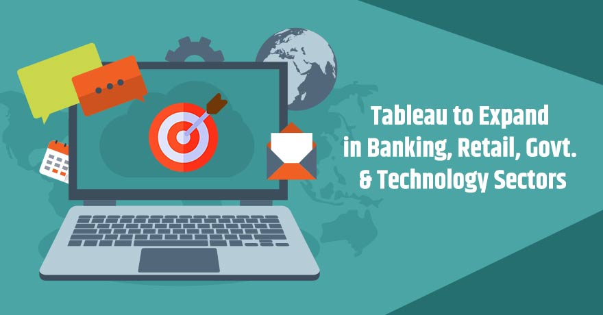 Tableau to Expand in Banking, Retail, Govt. & Technology Sectors