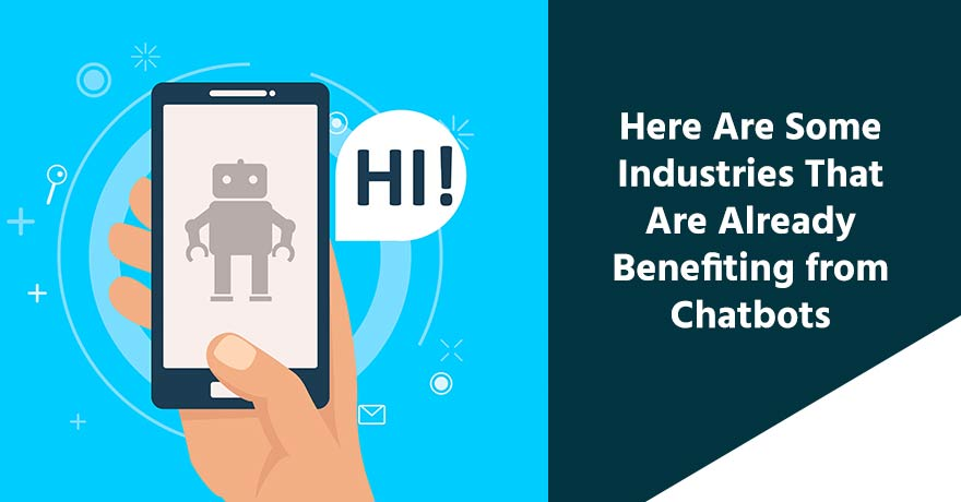 Check Out 8 Industries That Are Already Benefiting from Chatbots