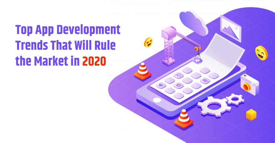 Top 9 App Development Trends That Will Rule the Market in 2020