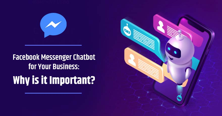 Facebook Messenger Chatbot for Your Business: Why is it Important?