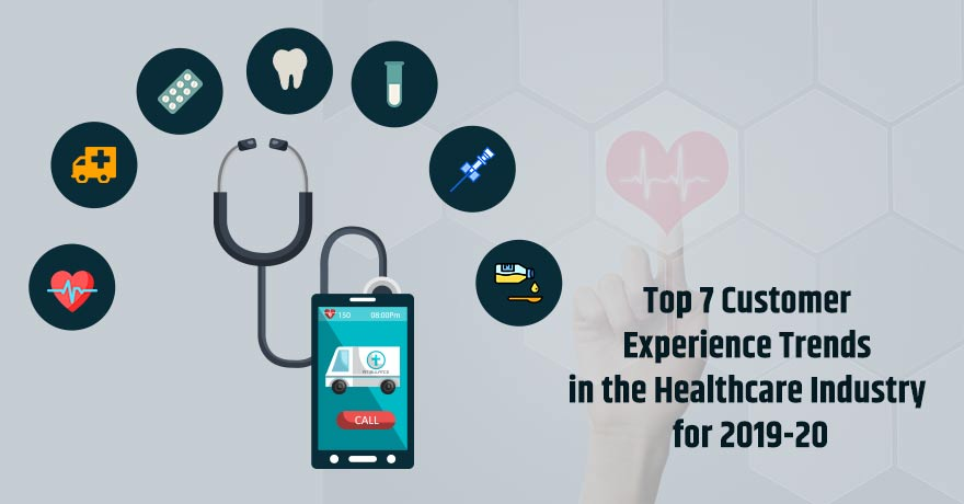 Top 7 Healthcare Trends for Better Patient Experience for 2019-20