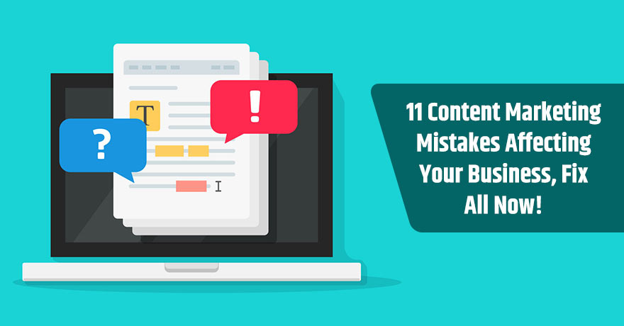 11 Content Marketing Mistakes Your Business Should Completely Avoid