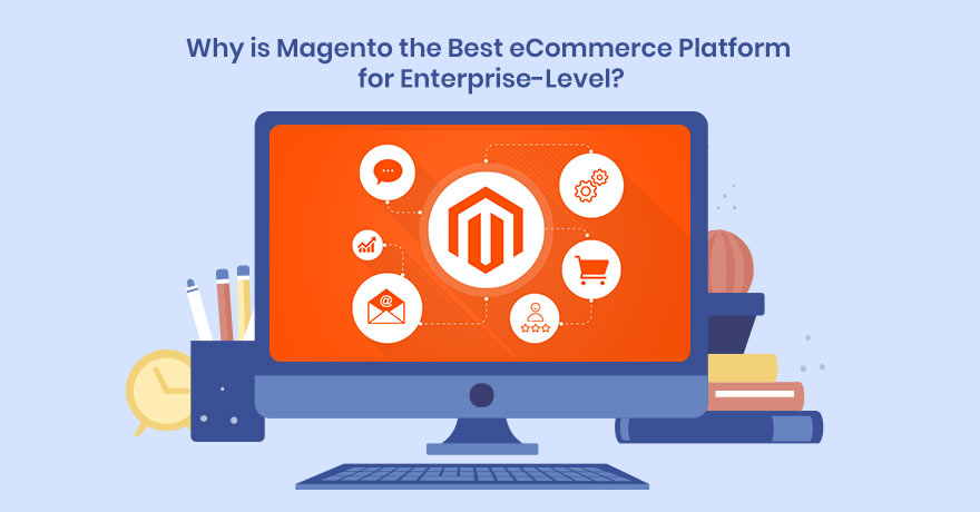 7 Reasons That Prove Magento is the Best Platform for Enterprise-Level