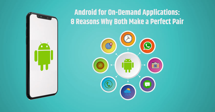 8 Reasons Why Android is a Great Choice for Building On-Demand Apps