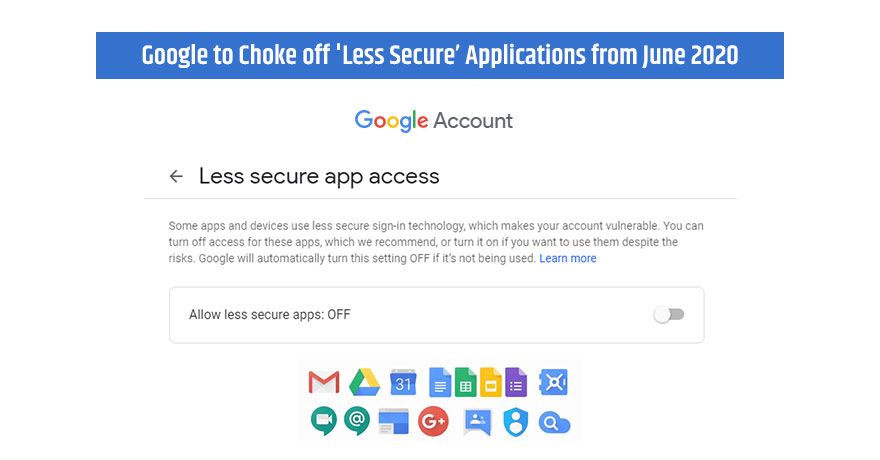 Google to Ban 'Less Secure Apps,' Learn How You Can Secure Your App