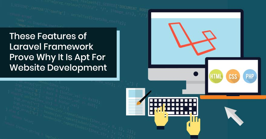 20 Reasons You Should Go for Laravel Framework for Web Development