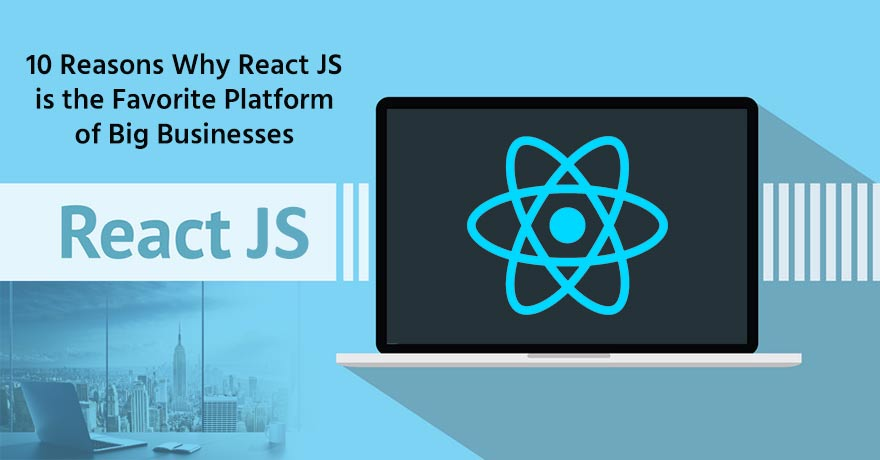 10 Benefits of React JS That Make it the Best Platform for Large Companies