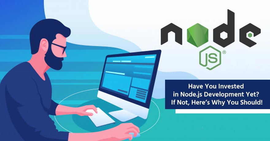 10 Reasons Why This Is the Best Time to Invest in Node.js Development