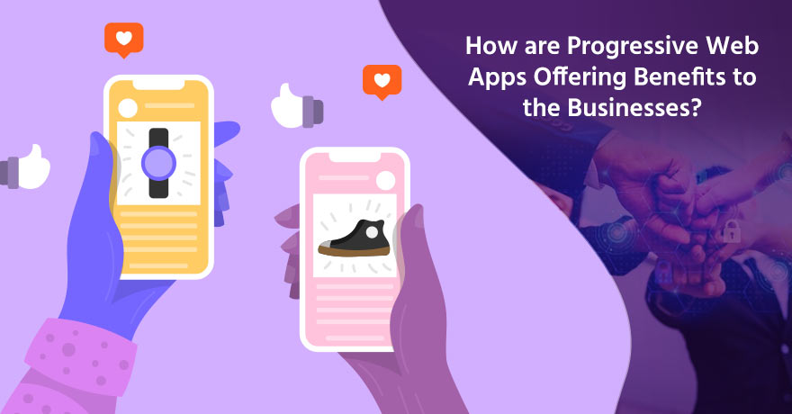 What Are Progressive Web Apps & Reasons for Their Growth in the Future?