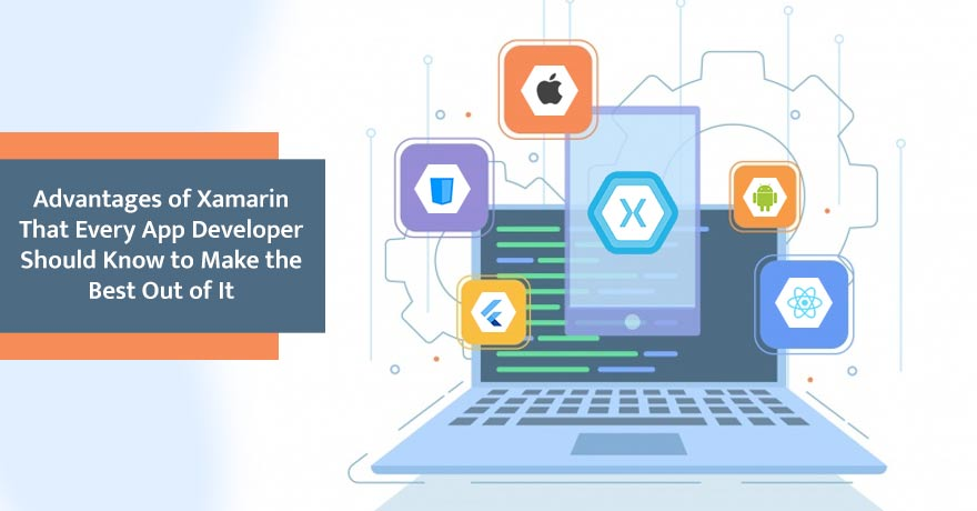 7 Key Benefits of Xamarin & How it Can Help Grow Your Business
