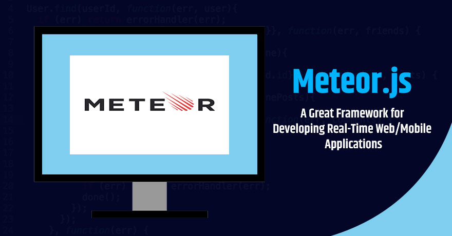 7 Meteor.js Benefits That Make it an Excellent Framework to Build Web & Mobile Apps