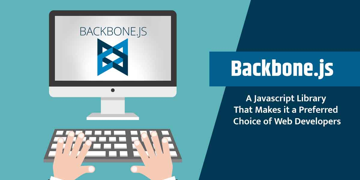 Backbone.js Features & Benefits That Web App Developers Should Know