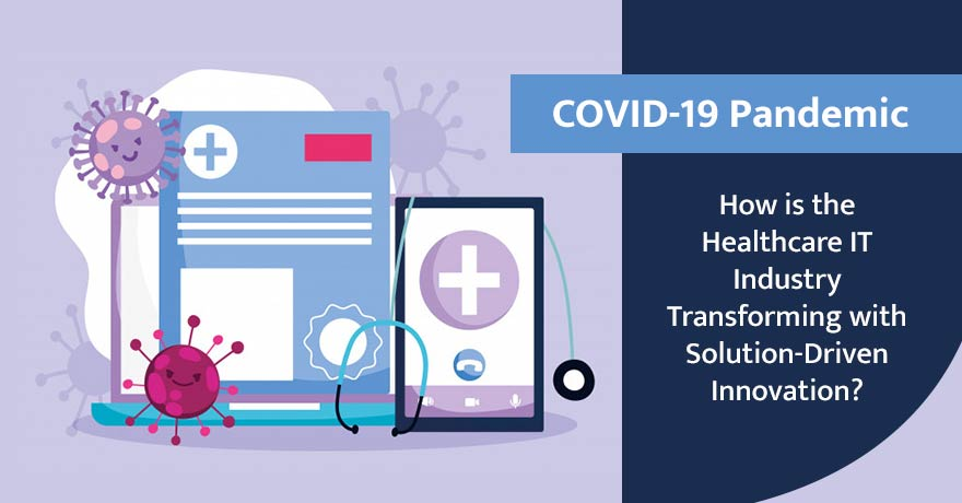 How Has the COVID-19 Pandemic Revamped the Healthcare IT Industry?