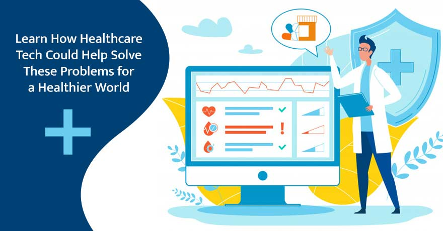 5 Problems That Healthcare IT Promises to Solve to Make the World a Healthier Place