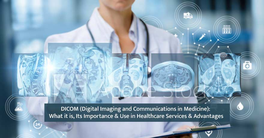 How is DICOM Important & Beneficial for the Healthcare Industry?