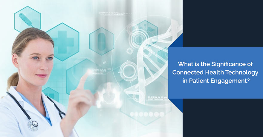 5 Benefits of Connected Health Technology in Boosting Patient Engagement