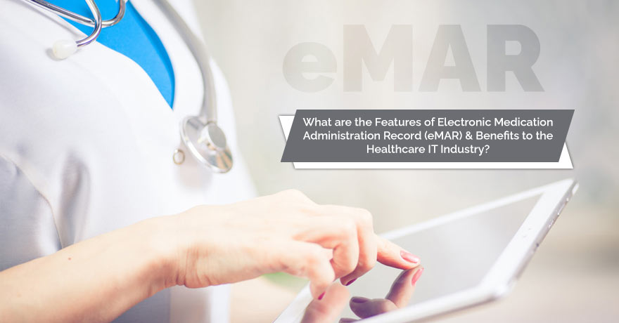 The Features & Benefits of eMAR (Electronic Medication Administration Record)