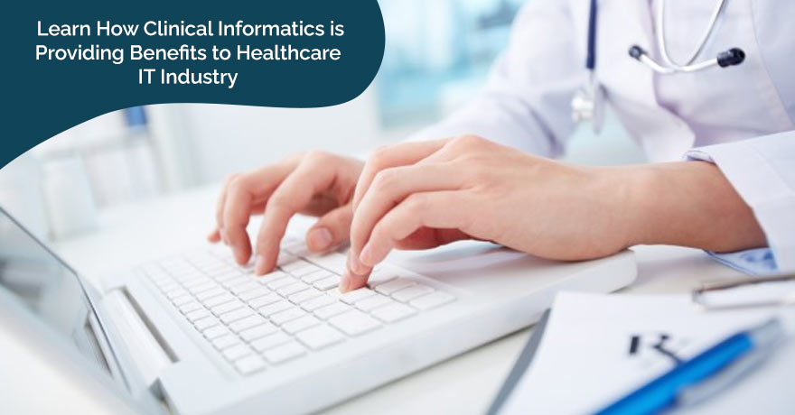 Benefits & Significance of Clinical Informatics in Healthcare IT Industry