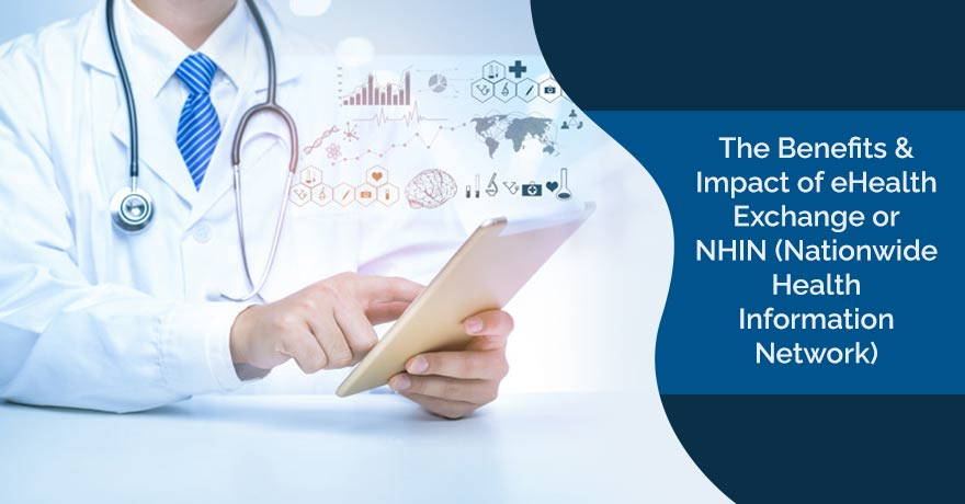 The Impact of eHealth Exchange or NHIN & its Benefits in Healthcare IT