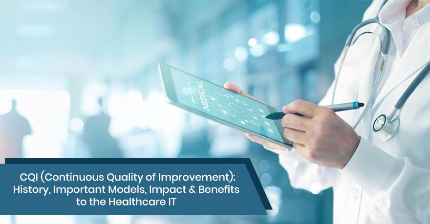The History & Major Models of CQI & its Benefits in Healthcare IT Industry