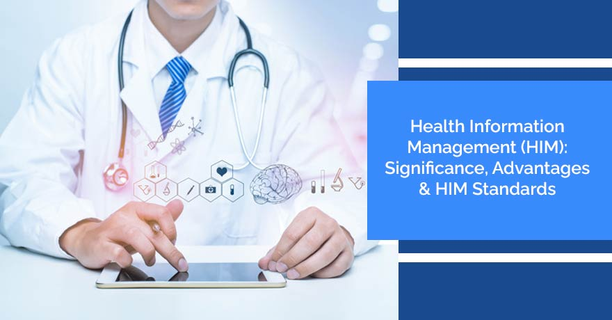 Health Information Management (HIM): Significance, Advantages & HIM Standards