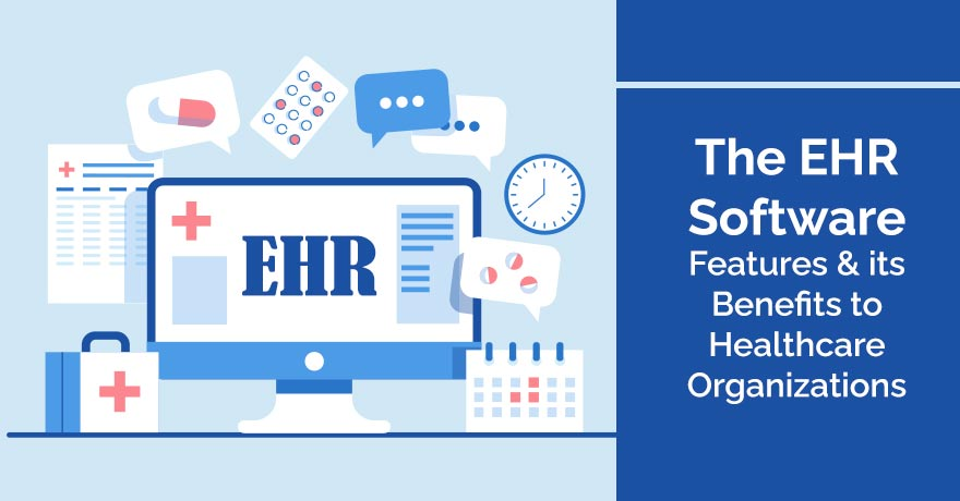 The EHR Software Features & its Benefits to Healthcare Organizations