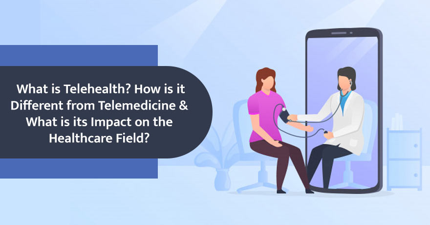 Telehealth vs. Telemedicine: Benefits & Challenges in the Healthcare IT Sector