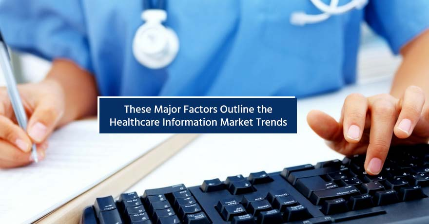 4 Key Factors That Outline the Healthcare Information Market Trends