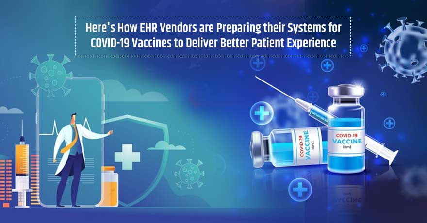 EHR Systems are Being Prepared for COVID-19 Vaccines to Deliver Better Patient Experience