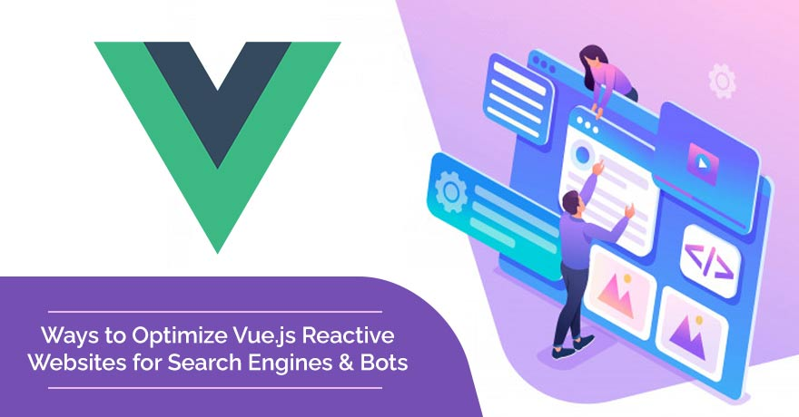 Ways of Optimizing Vue.js Reactive Websites for Search Engines & Bots